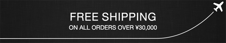 FREE SHIPPING ON ALL ORDERS OVER ¥30,000